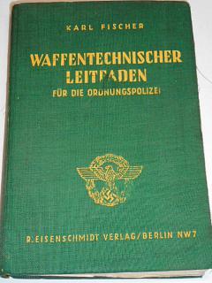 Waffentechnischer Leitfaden für die Ordnungspolizei - 1941 - Karl Fischer