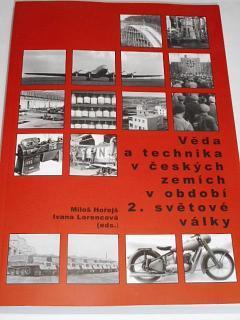 Věda a technika v českých zemích v období 2. světové války - Miloš Hořejš, Ivana Lorencová (eds.) - 2009 - NTM Praha