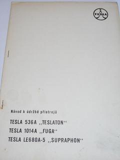 Tesla - návod k údržbě přístrojů Tesla 536A Teslaton, Tesla 1014A Fuga, Tesla LE680A-5 Supraphon