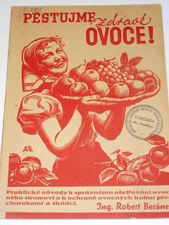 Pěstujme zdravé ovoce - Robert Beránek - 1940