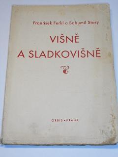 Višně a sladkovišně - František Ferkl, Bohumil Starý - 1948