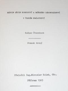 Nástin dějin hornictví a báňského zákonodárství v Českém království - Kašpar Šternberk - svazek druhý - 1985