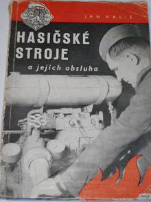 Hasičské stroje a jejich obsluha - Jan Kališ - 1951