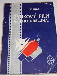 Zvukový film a jeho obsluha - Julius Strnad - 1940