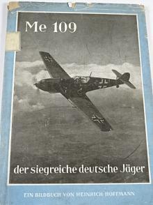 Me 109 der siegreiche deutsche Jäger - Entwicklung - Bau - Einsatz - Heinrich Hoffmann - 1941 - Messerschmitt
