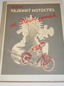 Tajemný motocykl ve Vlčích jamách - 1947 - Ing. Rena - Karel Pirner - JAWA Robot