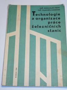 Technologie a organizace práce železničních stanic - Bohuslav Fohl, Vladimír Svoboda - 1965