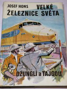 Velké železnice světa - džunglí a tajgou - Josef Hons - 1981
