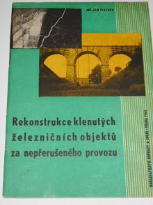 Rekonstrukce klenutých železničních objektů za nepřerušeného provozu - Jan Tischer - 1962
