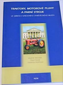 Traktory, motorové pluhy a parní stroje ve sbírkách Národního zemědělského muzea - Vladimír Michálek, Pavel Novák, Vladimíra Růžičková - 2005