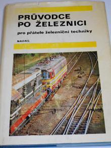 Průvodce po železnici - pro přátele železniční techniky - 1977