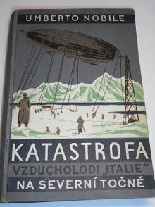 Katastrofa vzducholodi Italie na Severní točně - Umberto Nobile - 1930