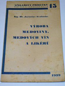 Výroba medoviny, medových vín a likérů - Jaroslav Svoboda - 1939