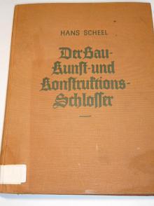 Der Bau-, Kunst - und Konstruktionsschlosser - 1938 - Hans Scheel