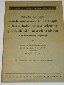 Zahrádkářovy otázky o ochraně ovocných stromů a keřů, bobulovin a zeleniny proti škůdcům a chorobám a zahradníkovi odpovědi - Jan J. Těšitel - 1945