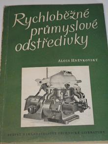 Rychloběžné průmyslové odstředivky - Alois Hněvkovský - 1958