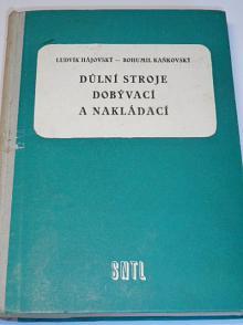 Důlní stroje dobývací a nakládací - Ludvík Hájovský, Bohumil Kaňkovský - 1957