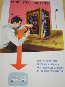 Napřed vypni - pak pracuj - nikdy se nedotýkej rukou ani nástrojem přístrojů nebo zařízení, která jsou pod napětím