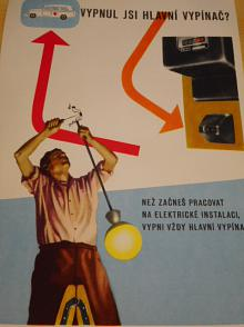 Vypnul jsi hlavní vypínač? Než začneš pracovat na elektrické instalaci, vypni vždy hlavní vypínač.