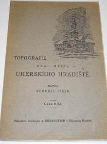 Uherské Hradiště - Topografie - Bohumil Fišer - 1921 - Topografie král. města Uherského Hradiště