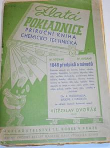 Zlatá pokladnice cenných rad pro obchod, průmysl a domácnost  - příruční kniha chemicko - technická - 1646 předpisů a návodů - Vítězslav Dvořák - 1942