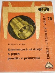 Diamantové nástroje a jejich použití v průmyslu - Bořivoj Kříž, Ludvík Vrána - 1965