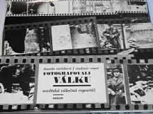 Fotografovali válku - sovětská válečná reportáž - Daniela Mrázková, Vladimír Remeš - 1975