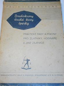 Drahokamy, drahé kovy, šperky - praktické rady a pokyny pro zlatníky, hodináře a jiné zájemce - Félix Vincenc Kunc - 1948