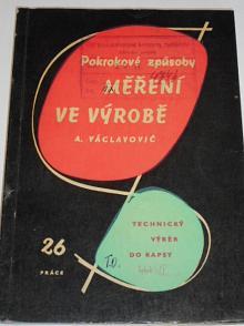 Pokrokové způsoby měření ve výrobě - Antonín Václavovič - 1960