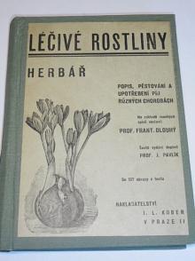 Léčivé rostliny - herbář - popis, pěstování a upotřebení při různých chorobách - František Dlouhý - 1941