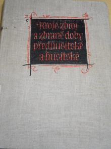 Kroje, zbroj a zbraně doby předhusitské a husitské - 1350 - 1450 - Eduard Wagner, Zoroslava Drobná, Jan Durdík - 1956