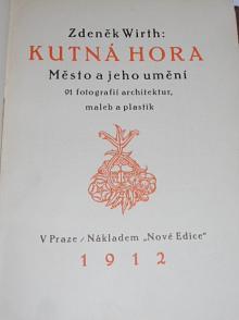 Kutná Hora - město a jeho umění - 91 fotografií architektur, maleb a plastik - Zdeněk Wirth - 1912