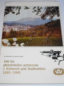 100 let pletařského průmyslu v Rožnově pod Radhoštěm 1889 - 1989 - Ladislav Baletka