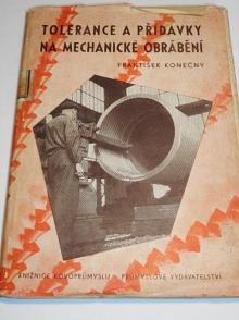 Tolerance a přídavky na mechanické obrábění - František Konečný - 1950