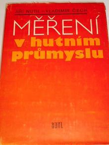 Měření v hutním průmyslu - Jiří Nutil, Vladimír Čech - 1982