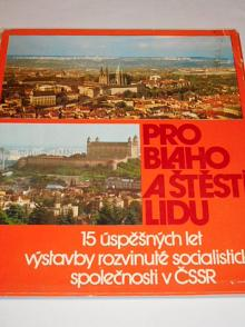 Pro blaho a štěstí lidu - 15 úspěšných let výstavby rozvinuté socialistické společnosti v ČSSR