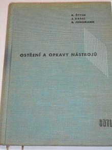 Ostření a opravy nástrojů - Karel Štych, Josef Kasal, Bohumil Jungmann - 1959