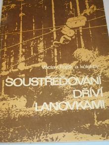 Soustřeďování dříví lanovkami - Václav Fojtík - 1985