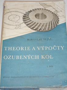 Theorie a výpočty ozubených kol - 1. díl - Miroslav Šejvl - 1957