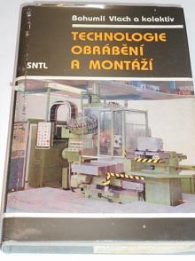 Technologie obrábění a montáží - Bohumil Vlach - 1990
