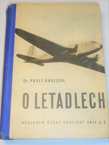 O letadlech - názorný výklad techniky a dějin létání - Pavel Karlson - 1939