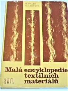 Malá encyklopedie textilních materiálů - Bohumil Piller, Otto Levinský - 1978