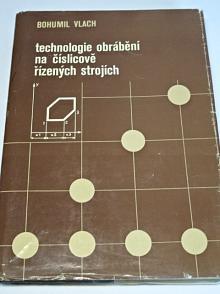 Technologie obrábění na číslicově řízených strojích - Bohumil Vlach - 1982
