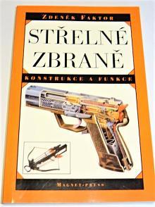 Střelné zbraně - konstrukce a funkce - Zdeněk Faktor - 1995