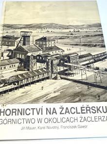 Hornictví na Žacléřsku - Górnictwo w okolicach Zaclerza - Jiří Mauer, Karel Novotný, Franciszek Gawor - 2015