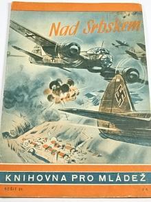 Nad Srbskem - Carl G. P. Henze - 1943 - Knihovna pro mládež č. 21