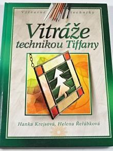 Vitráže technikou Tiffany - Hanka Krejsová, Helena Řeřábková - 2004