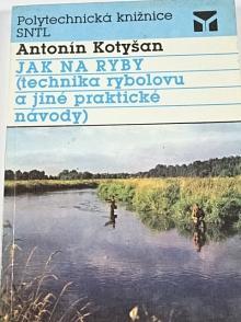 Jak na ryby - technika rybolovu a jiné praktické návody - Antonín Kotyšan - 1991
