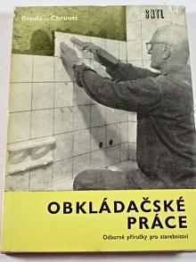 Obkládačské práce - Antonín Benda, František Chroust - 1972