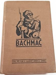Bachmač - k 20. výročí bitvy u Bachmače vydal pěší pluk 6 Hanácký generála Janina - Olomouc 1938